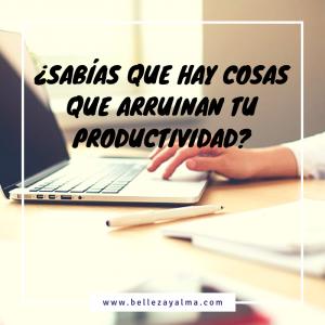 ¿Sabías que hay cosas que arruinan tu productividad?